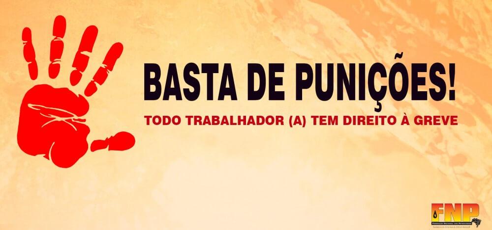 Basta de punições! Todo trabalhador (a) tem direito à greve Basta de puni    es