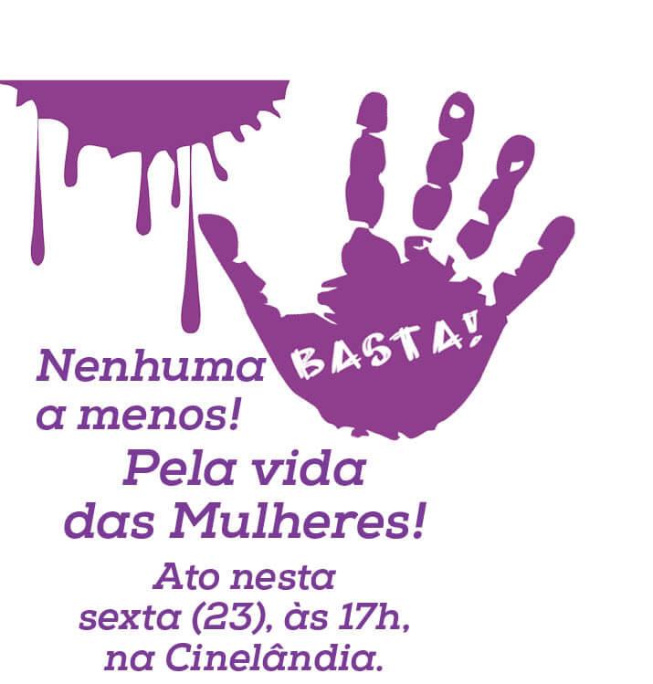 Nenhuma a menos! Pela vida das Mulheres! ato contra violencia